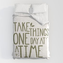 Take Things One Day At A Time Comforters