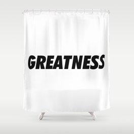Greatness Shower Curtain