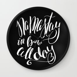Namastay in Bed All Day - Yoga Quote - Black and white lettering - Hand Lettering Wall Clock