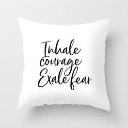 Inhale Courage Exhale Fear, Motivational Wall Art, Printable Art, Motivational Quote, Inspiring Throw Pillow