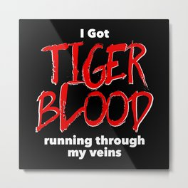 Tiger Blood on black Metal Print