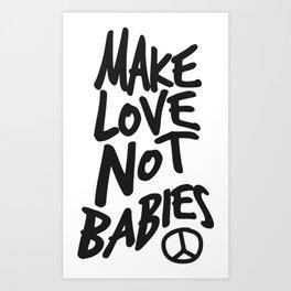 Make Love not babies Peacesign sign Art Print