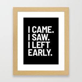 I Came I Saw I Left Early (Black) Framed Art Print