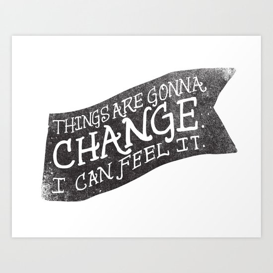 THINGS ARE GONNA CHANGE Art Print