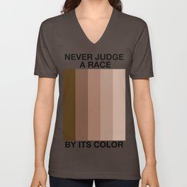 Never Judge A Race By Its Color Unisex V-Neck