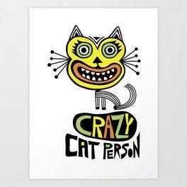 Crazy Cat Person Art Print