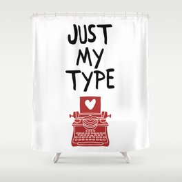 JUST MY TYPE - Love Valentines Day Quote Shower Curtain