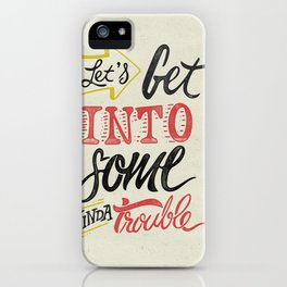 Let's Get Into Some Kinda Trouble iPhone Case