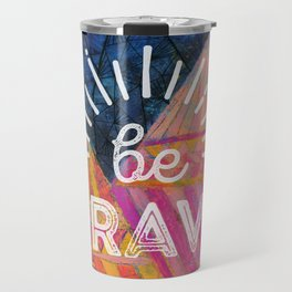 Be Brave on the Shadow Mountains Travel Mug