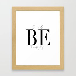 JUST BE HAPPY, Motivational Quote,Inspirational Art,Be Happy Sign,Friends Gift,Gift For Her,Home Art Framed Art Print