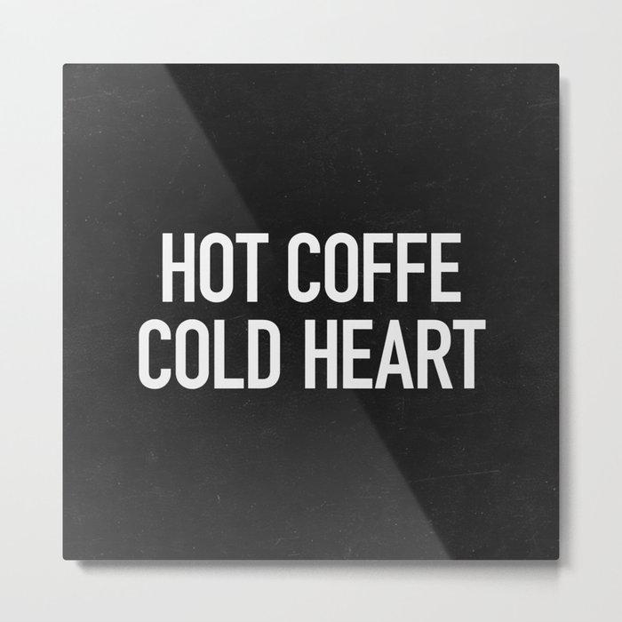Hot coffe cold heart Metal Print