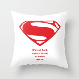 Superman : It's Not An S. On My World It Means #WTF Throw Pillow