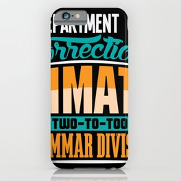 Departmen of corrections inmate two to too grammar iPhone Case