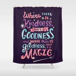 Kindness, Goodness, & Magic Shower Curtain