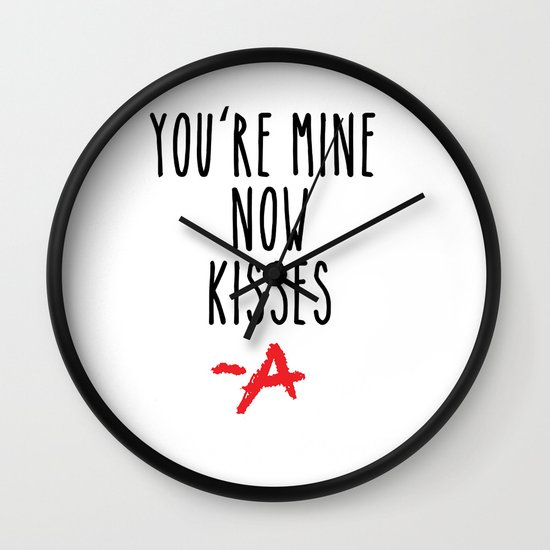Youu0027re Mine Now, Kisses  A Pretty Little Liars (PLL) Wall Clock By  Anasantome | Society6