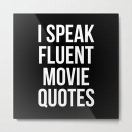 I speak fluent movie quotes Metal Print