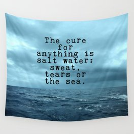 The cure for anything is salt water Wall Tapestry