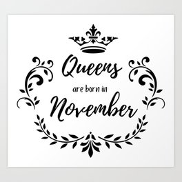 Queens are born in November Art Print