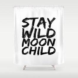 STAY WILD MOON CHILD Shower Curtain