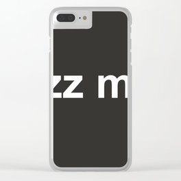 Buzz me in Clear iPhone Case