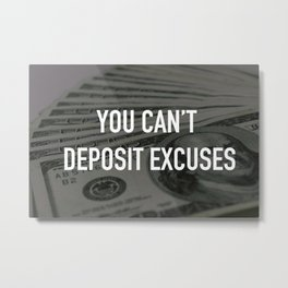 YOU CAN'T DEPOSIT EXCUSES Metal Print