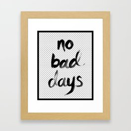 No Bad Days Framed Art Print