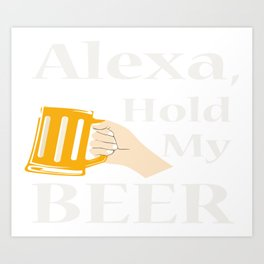 Alexa, stop my beer! Art Print