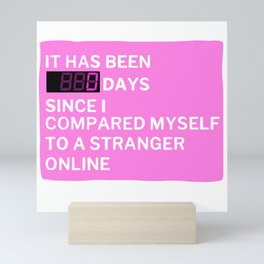 0 Days Since I Compared Myself to a Stranger Online Mini Art Print