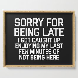 Sorry For Being Late Funny Quote Serving Tray