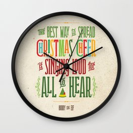 Buddy the Elf! The Best Way to Spread Christmas Cheer is Singing Loud for All to Hear Wall Clock