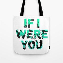 If I were you... Tote Bag