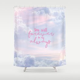 forever and always Shower Curtain