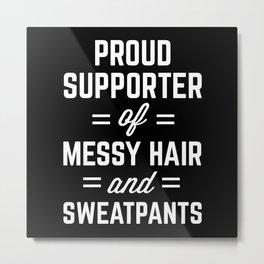 Messy Hair & Sweatpants Funny Quote Metal Print