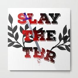 Slay The TBR (To Be Read List)! Metal Print