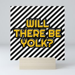 Will there be yolk? Mini Art Print