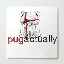 Pug Actually Metal Print