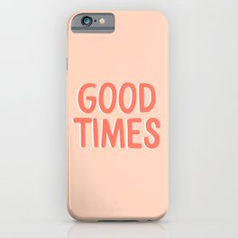 Good Times - Coral Happiness Quote iPhone Case