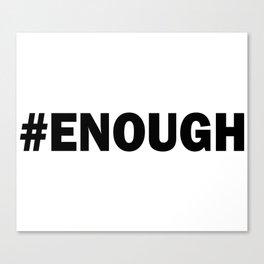 # ENOUGH Canvas Print