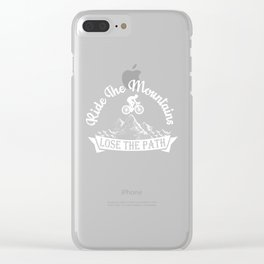 Ride The Mountains Lose The Path MTB Biking Gift Clear iPhone Case