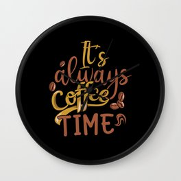 Coffee Time Is Always! Wall Clock