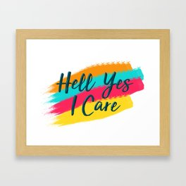 Hell Yes I Care - Proceeds Benefit United We Dream Framed Art Print