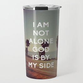I Am Not Alone, God Is By My Side - Bible Quote - Inspirational Quote Travel Mug