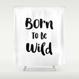 Born To Be Wild (Black and White) Shower Curtain