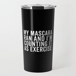 My Mascara Ran And I'm Counting It As Exercise, Quote Travel Mug