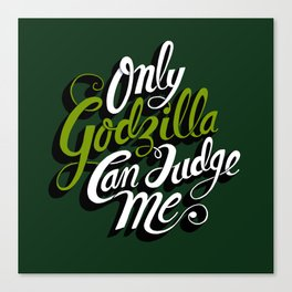 Only God(zilla) Can Judge Me. Canvas Print