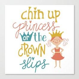 Chin up princess or crown slips Canvas Print