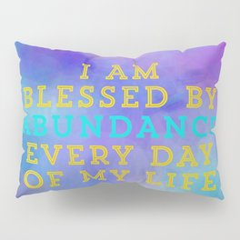 I Am Blessed By Abundance Every Day Of My Life Pillow Sham