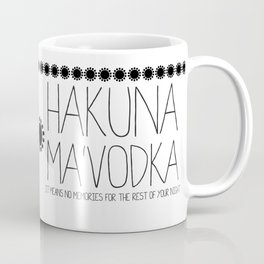 Hakuna Ma'Vodka Coffee Mug