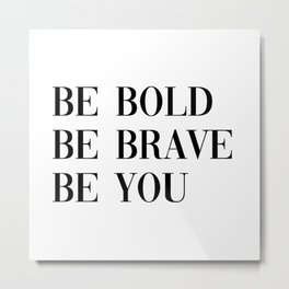 be bold Metal Print