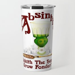 """Absinthe Makith The Heart Grow Fonder!"" #2 Travel Mug"